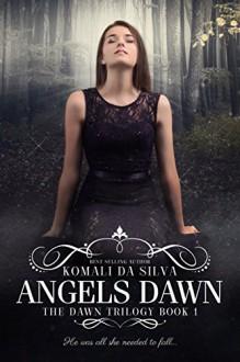 Angels Dawn (The Dawn Trilogy Book 1) - Komali da Silva