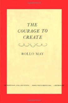 By Rollo May - The Courage to Create (2/15/94) - Rollo May