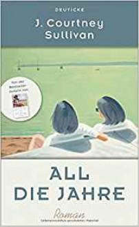All die Jahre: Roman - J. Courtney Sullivan,Henriette Heise