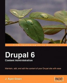 Drupal 6 Content Administration - J. Ayen Green