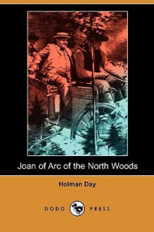 Joan of Arc of the North Woods (Dodo Press) - Holman Day
