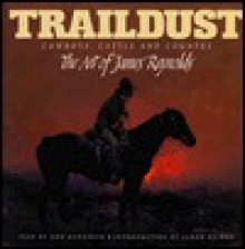 Traildust: Cowboys, Cattle, And Country, The Art Of James Reynolds - Donald Hedgpeth, James Reynolds