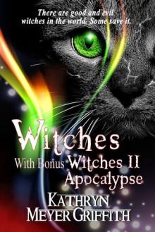 Witches plus bonus Witches II: Apocalypse - Kathryn Meyer Griffith