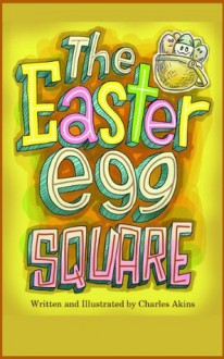 The Easter Egg Square (Easter & Lent, Humorous Stories) - Charles Akins