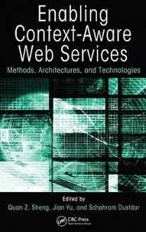 Enabling Context Aware Web Services: Methods, Architectures, And Technologies - Quan Z. Sheng, Jian Yu, Schahram Dustdar