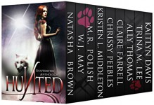Hunted: A New Adult Shapeshifter Anthology - W.J. May, Natasha Brown, Chrissy Peebles, Trina M Lee, Kristen Middleton, Kaitlyn Davis, Ally Thomas, M.R. Polish, Claire Farrell