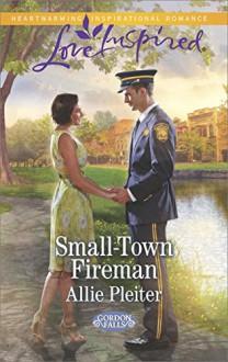 Small-Town Fireman (Gordon Falls Book 6) - Allie Pleiter