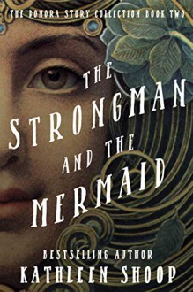 The Strongman and The Mermaid (The Donora Story Collection) - Kathleen Shoop
