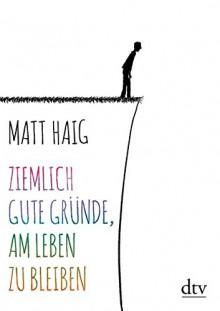 Ziemlich gute Gründe, am Leben zu bleiben (dtv Unterhaltung) - Matt Haig,Sophie Zeitz