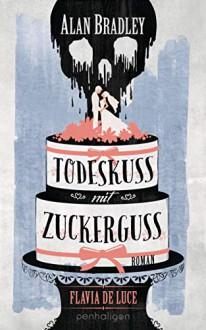 Todeskuss mit Zuckerguss - Alan Bradley