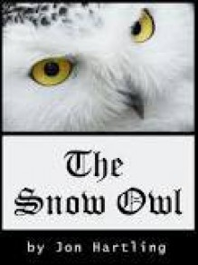 The Snow Owl - Jon Hartling,Heather Hartling