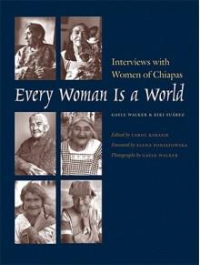 Every Woman Is a World: Interviews with Women of Chiapas - Gayle Walker, Kiki Suarez, Carol Karasik