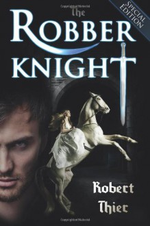 The Robber Knight - Special Edition (The Robber Knight Saga) (Volume 1) - Robert Thier