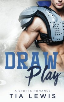 Draw Play: A Sports Romance - Tia Lewis
