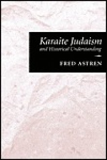 Karaite Judaism and Historical Understanding (Studies in Comparative Religion) - Fred Astren