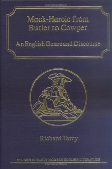 Mock-Heroic from Butler to Cowper: An English Genre and Discourse - Richard Terry