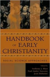 Handbook of Early Christianity: Social Science Approaches - Anthony J. Blasi, Paul-Andre Turcotte, Jean Duhaime