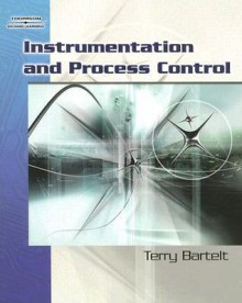 Instrumentation and Process Control - Terry L.M. Bartelt