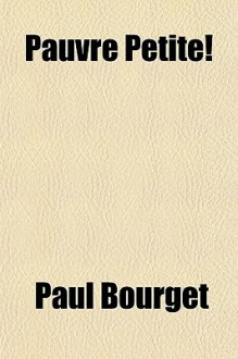 Pauvre Petite! - Paul Bourget