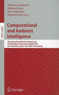 Computational and Ambient Intelligence: 9th International Work-Conference on Artificial Neural Networks, IWANN 2007, San Sebastian, Spain, June 20-22, 2007, Proceedings - Francisco Sandoval