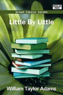 Little by Little - William Taylor Adams