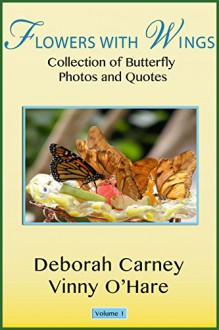 Flowers With Wings (Butterfly Photographic Series Book 1) - Deborah Carney, Deborah Carney, Vinny O'hare