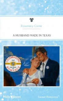 Mills & Boon : A Husband Made In Texas - Rosemary Carter