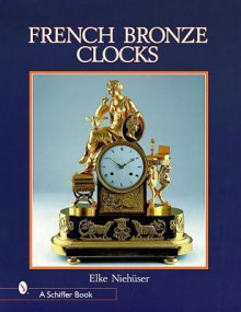 French Bronze Clocks, 1700-1830: A Study of the Figural Images - Elke Niehuser