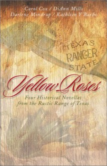 Yellow Roses: Four Historical Novellas Featuring Rangers and the Women Who Love Them - DiAnn Mills, Darlene Mindrup, Kathleen Y'Barbo