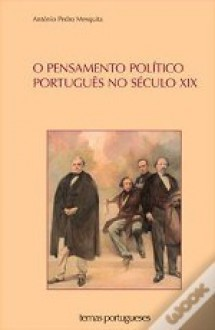 O Pensamento Político Português no Século XIX - Uma Síntese Histórico-Crítica - António Pedro Mesquita