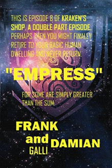 Empress: Episode 8 of Kraken's Shop (Series 1) - Damian Galli, Frank Galli