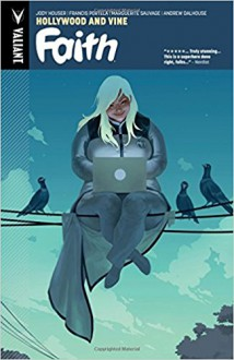 Faith, Volume 1: Hollywood & Vine - Pete Pantazis, Jody Houser, Dave Sharpe, Stephanie Hans, Joe Quinones, Andrew Dalhouse, Michael Spicer, Francis Portela, Marguerite Sauvage