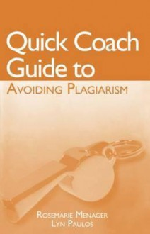 Quick Coach Guide to Avoiding Plagiarism - Menager-Beeley, Lyn Paulos, Menager-Beeley