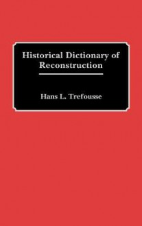 Historical Dictionary of Reconstruction - Hans L. Trefousse