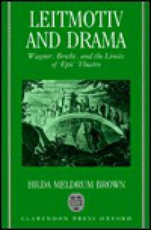"Leitmotiv and Drama: Wagner, Brecht, and the Limits of ""Epic"" Theatre - Hilda M. Brown"