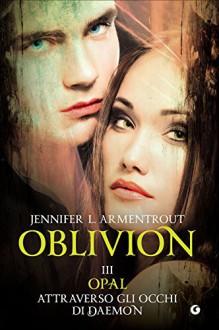Opal attraverso gli occhi di Daemon. Oblivion: 3 - Jennifer L. Armentrout, L. Taiuti
