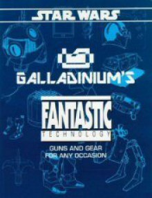 Galladinium's Fantastic Technology (Star Wars RPG) - Rick D. Stuart