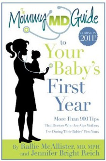 The Mommy MD Guide to Your Baby's First Year (The Mommy MD Guides) - Rallie McAllister, Jennifer Bright Reich
