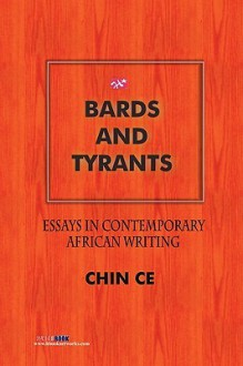 Bards And Tyrants. Essays In Contemporary African Writing - Chin Ce