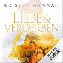 Liebe und Verderben - Audible Studios, Kristin Hannah, Eva Mattes
