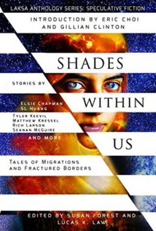Shades Within Us: Tales of Migrations and Fractured Borders - Susan Forest, Lucas K. Law