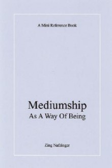 Mediumship as a Way of Being - Nafzinger Zing Nafzinger, Nafzinger Zing Nafzinger