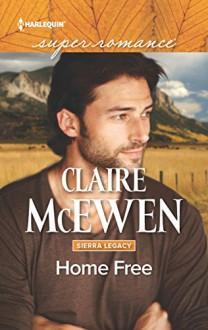 Home Free (Sierra Legacy) - Claire McEwen