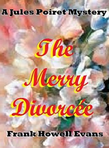 The Merry Divorcee (A Jules Poiret Mystery Book 50) - Frank Howell Evans
