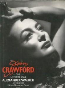 Joan Crawford: The Ultimate Star - Alexander Walker