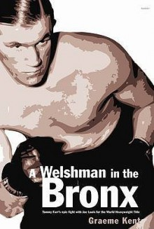 A Welshman In The Bronx: Tommy Farr Vs Joe Louis - Graeme Kent