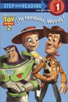 Yo Tambien, Woody! (Step into Reading) - Walt Disney Company