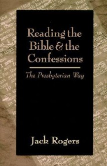 Reading the Bible and the Confessions: The Presbyterian Way - Jack Bartlett Rogers