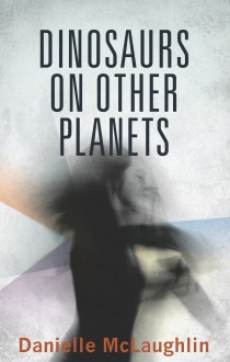 Dinosaurs on Other Planets: Stories - Danielle McLaughlin