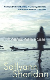 If Wishes Were Horses - Sallyann Sheridan